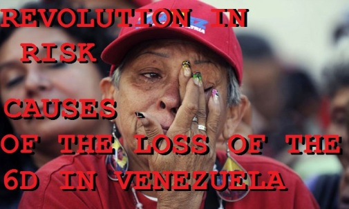 TRUE CAUSES OF THE LOSS OF THE REVOLUTION IN VENEZUELA 6D 2015